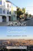 Finding Intentional Community, James Werning
