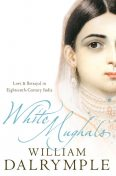 White Mughals: Love and Betrayal in 18th-century India (Text Only), William Dalrymple