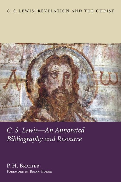 C.S. Lewis—An Annotated Bibliography and Resource, P.H. Brazier
