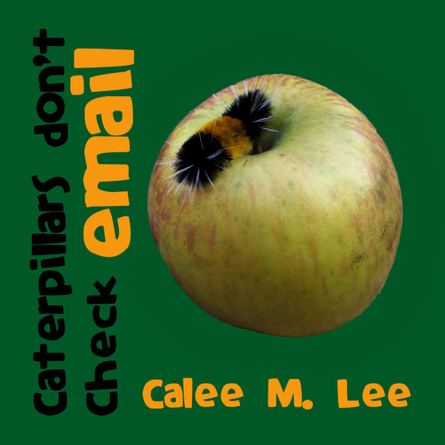 Caterpillars Don't Check Email, Calee M.Lee