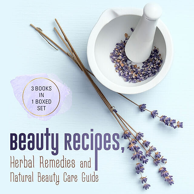 Beauty Recipes, Herbal Remedies and Natural Beauty Care Guide, Speedy Publishing