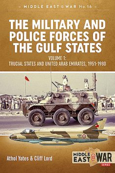 The Military and Police Forces of the Gulf States, Athol Yates, Cliff Lord