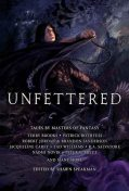 Unfettered, R.A., Salvatore, Robert, Patrick, Brooks, Brett, Peter V., Carey, Lawrence, Terry, Mark, Naomi, Jordan, Brandon, Jacqueline, Novik, Rothfuss, Sanderson