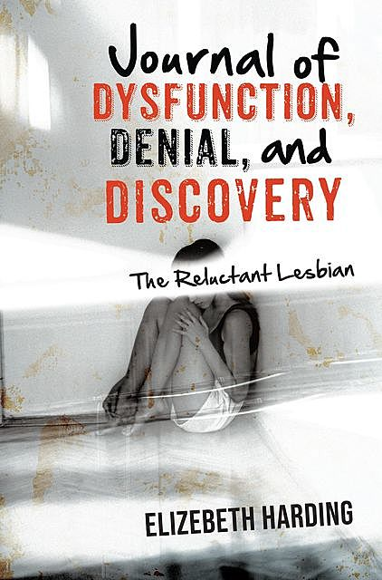 Journal of Dysfunction, Denial, and Discovery, Elizebeth Harding