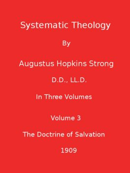 Systematic Theology (Volume 3 of 3), Augustus Hopkins Strong