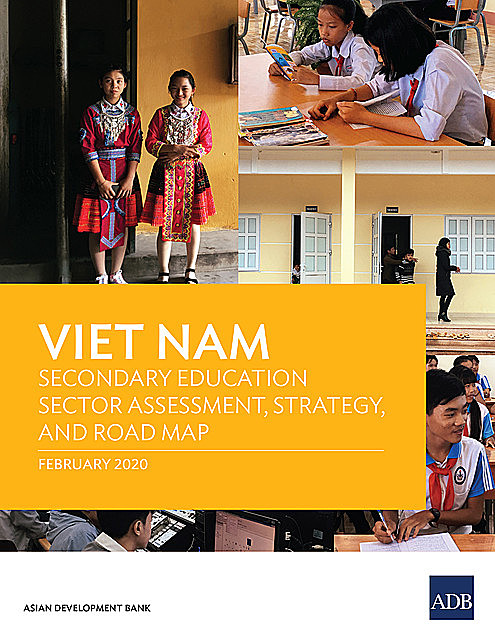 Viet Nam Secondary Education Sector Assessment, Strategy, and Road Map, Asian Development Bank