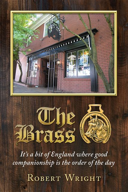The Brass: It's a bit of England where good companionship is the order of the day, Robert Wright