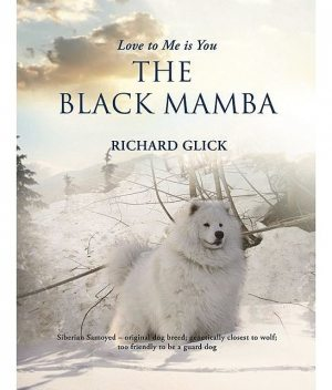 LOVE TO ME IS YOU… THE BLACK MAMBA, RICHARD E. GLICK
