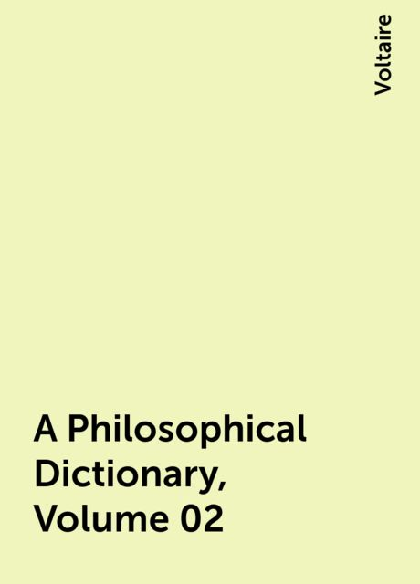 A Philosophical Dictionary, Volume 02, Voltaire