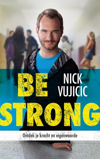 Be strong, Nick Vujicic