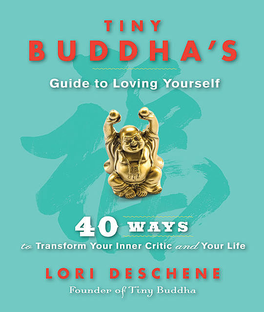 Tiny Buddha's Guide to Loving Yourself, Lori Deschene