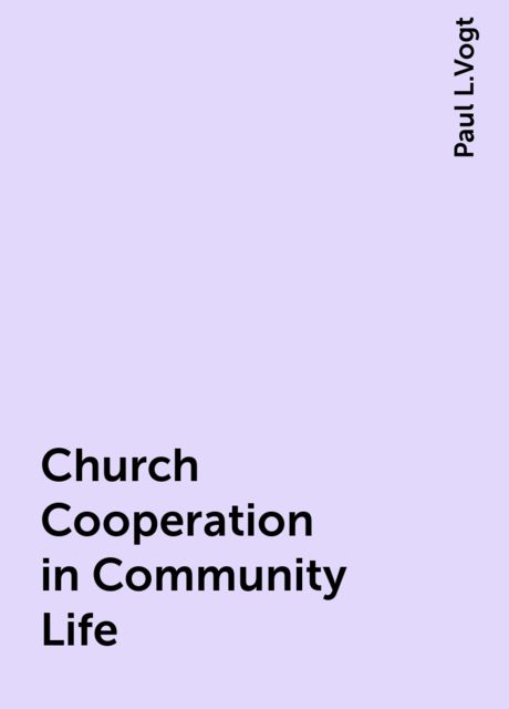 Church Cooperation in Community Life, Paul L.Vogt