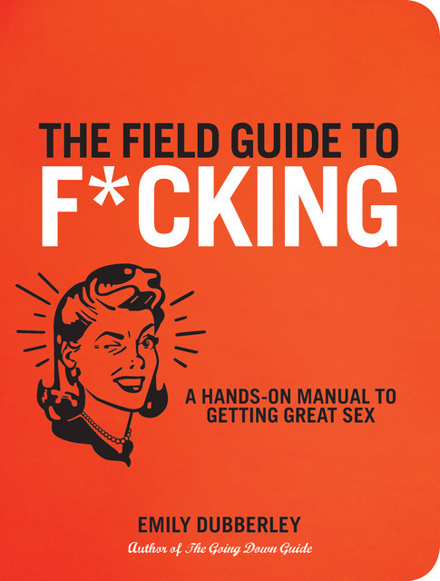 The Field Guide to F*CKING, Emily Dubberley