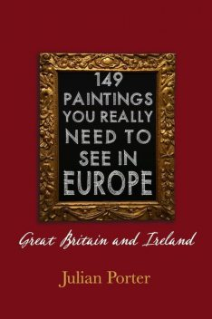 149 Paintings You Really Should See in Europe — Great Britain and Ireland, Porter Julian
