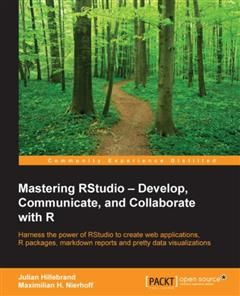 Mastering RStudio – Develop, Communicate, and Collaborate with R, Julian Hillebrand