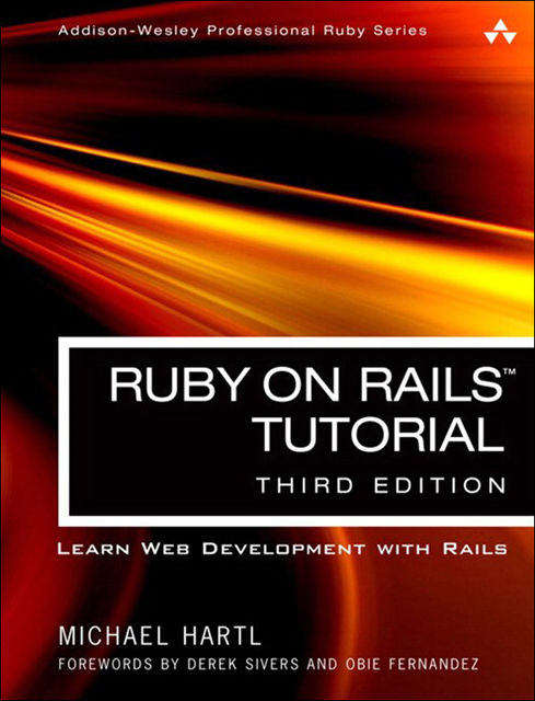 Ruby on Rails Tutorial: Learn Web Development with Rails (Addison-Wesley Professional Ruby Series), Michael Hartl