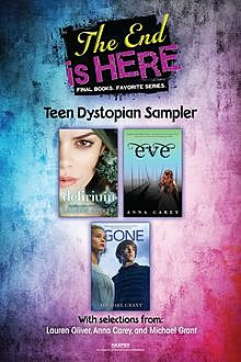 The End Is Here: Teen Dystopian Sampler, Lauren Oliver, Michael Grant, Anna Carey