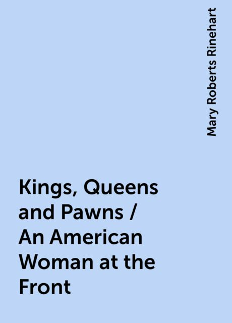 Kings, Queens and Pawns / An American Woman at the Front, Mary Roberts Rinehart