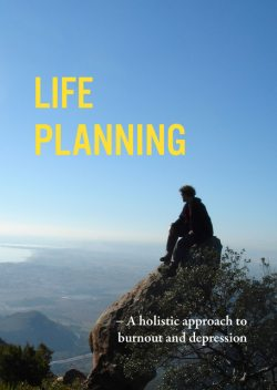 Life Planning: a holistic approach to burnout and depression, Bibiana Badenes, Fredrik Bengtsson