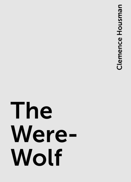 The Were-Wolf, Clemence Housman
