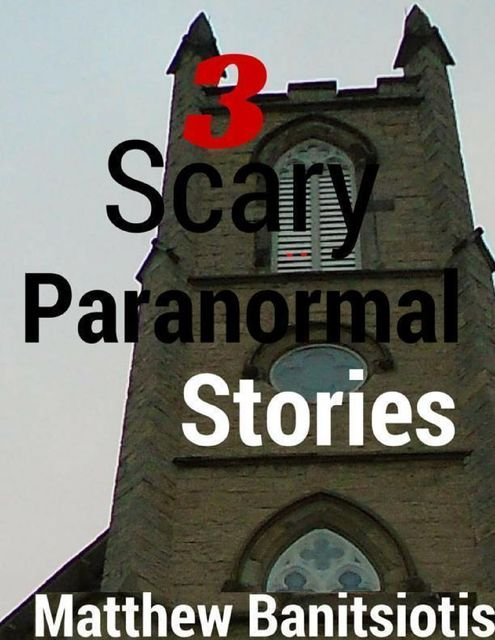 3 Scary Paranormal Stories, Matthew Banitsiotis