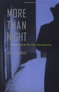 More Than Night: Film Noir in Its Contexts, James Naremore