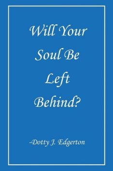 Will Your Soul Be Left Behind, Dotty J Edgerton