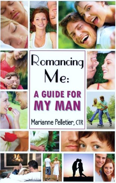 Romancing Me: A Guide for My Man, Marianne Pelletier