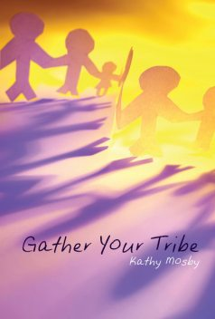 Gather Your Tribe, Kathy L. Mosby