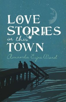 Love Stories in This Town, Amanda Eyre Ward