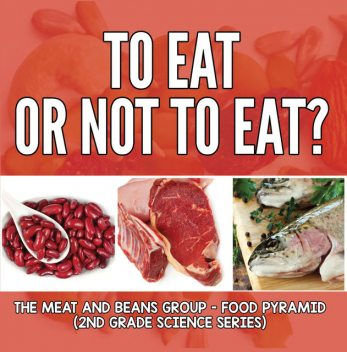 To Eat Or Not To Eat? The Meat And Beans Group – Food Pyramid, Baby Professor