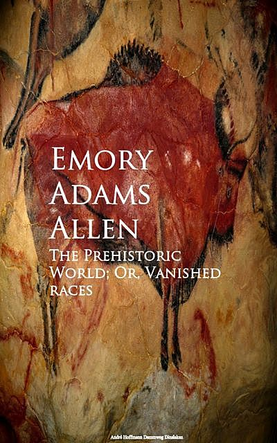 The Prehistoric World; Or, Vanished races, Emory Adams Allen