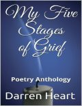 My Five Stages of Grief: Poetry Anthology, Darren Heart