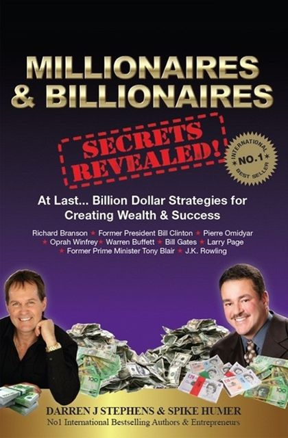 Millionaires & Billionaires Secrets Revealed, Darren Stephens, Spike Humer