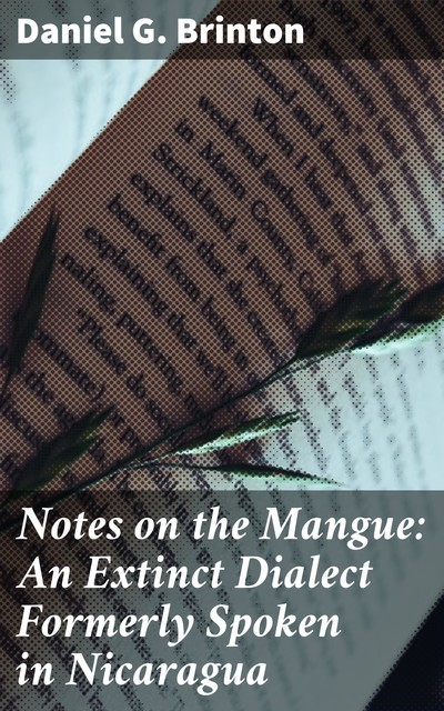 Notes on the Mangue: An Extinct Dialect Formerly Spoken in Nicaragua, Daniel G.Brinton