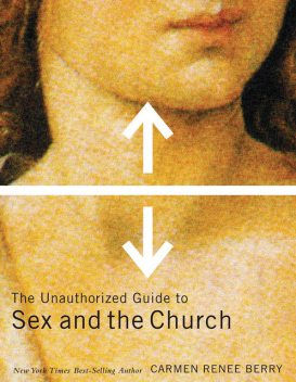 The Unauthorized Guide to Sex and Church, Carmen Renee Berry