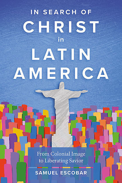 In Search of Christ in Latin America, Samuel Escobar