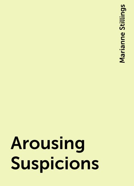 Arousing Suspicions, Marianne Stillings