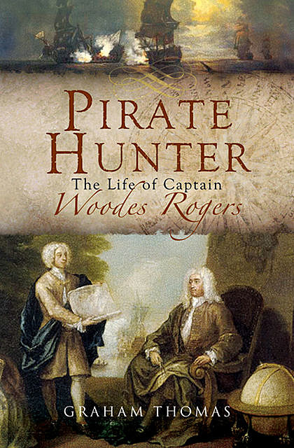 Pirate Hunter: The Life of Captain Woodes Rogers, Thomas Graham