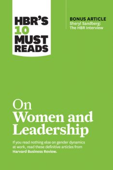 "HBR's 10 Must Reads on Women and Leadership (with bonus article ""Sheryl Sandberg: The HBR Interview""), Deborah Tannen, Harvard Business Review, Joan C.Williams, Sylvia Ann Hewlett, Herminia Ibarra"