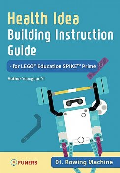 Health Idea Building Instruction Guide for LEGO® Education SPIKE™ Prime 02 Weightlifting, Young-jun Yi