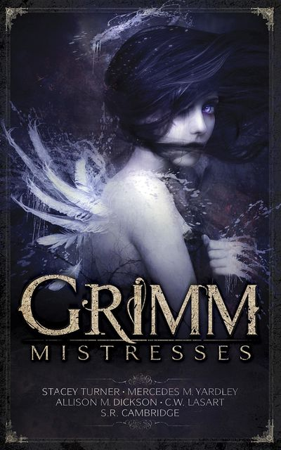 Grimm Mistresses, Stacey Turner, C.W.LaSart, Mercedes M.Yardley
