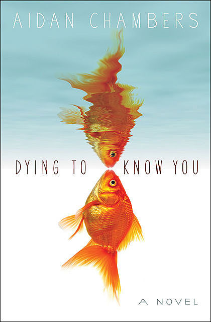 Dying to Know You, Aidan Chambers