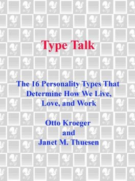 Type Talk: The 16 Personality Types That Determine How We Live, Love, and Work, Janet M., Kroeger, Otto, Thuesen