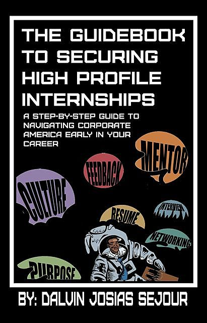 The Guide Book To Securing High Profile Internships, Dalvin Josias Sejour