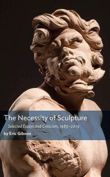 The Necessity of Sculpture, Eric Gibson