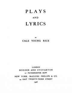Plays and Lyrics, Cale Young Rice