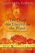 The Devil That Danced on the Water: A Daughter's Memoir, Aminatta Forna