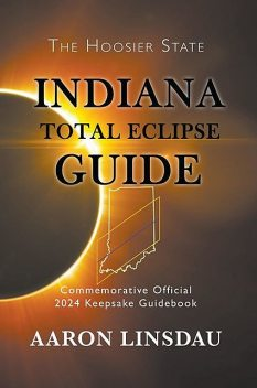 Indiana Total Eclipse Guide, Aaron Linsdau