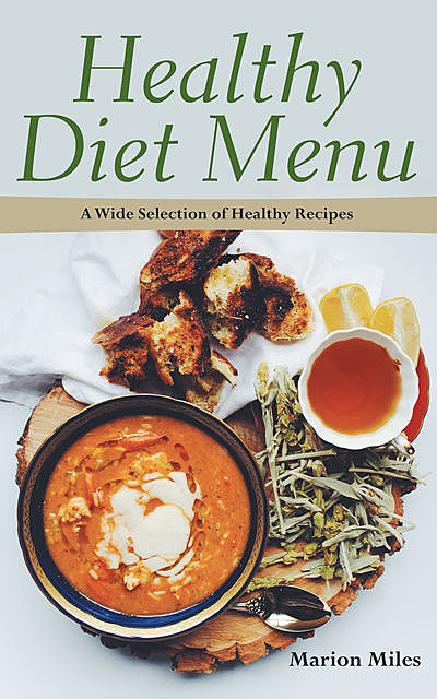 Healthy Diet Menu: A Wide Selection of Healthy Recipes, Elsie Grant, Marion Miles